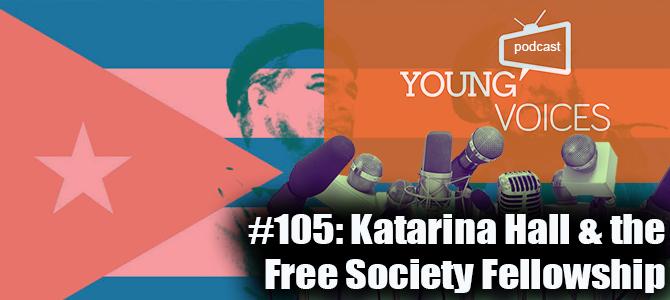 Podcast #105: Katarina Hall & the Free Society Fellowship