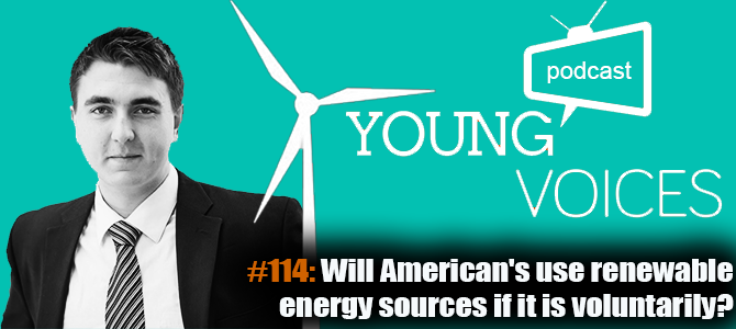 Podcast #114: Will Americans use renewable energy sources if it is voluntarily?