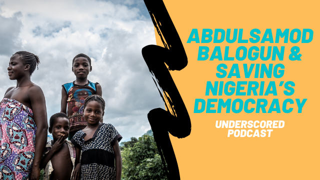 Episode 27: Abdulsamod Balogun & saving Nigeria's democracy