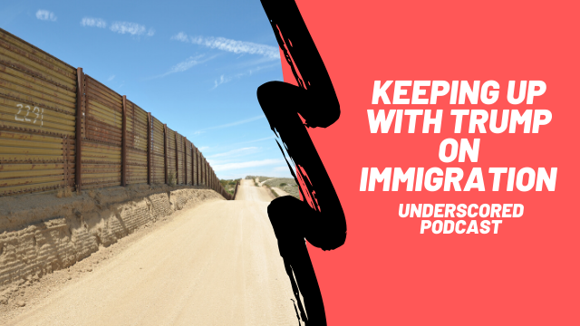 Episode 28: Keeping up with Trump on immigration & foreign policy