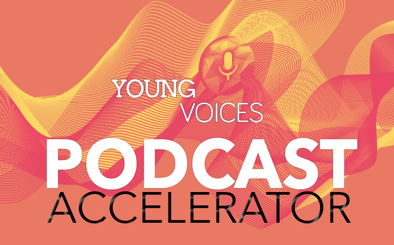 Announcing the Young Voices Podcast Accelerator Program
