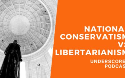 Episode 31: National conservatism vs libertarianism