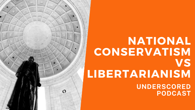 Episode 31: National conservatism vs libertarianism