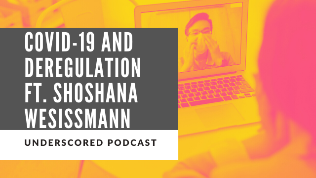 Podcast: Covid-19 and deregulating all the things ft. Shoshana Wesissmann