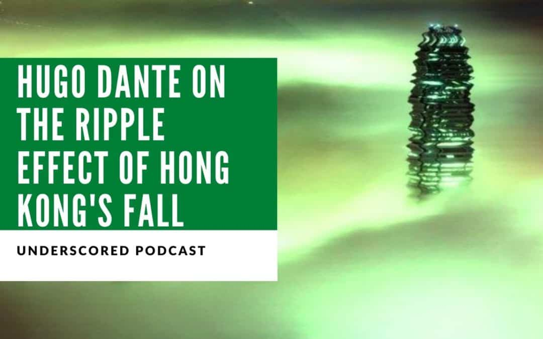 Hugo Dante on the ripple effect of Hong Kong's fall